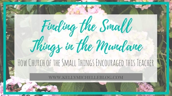 Finding the Small Things in the Mundane- How Church of the Small Things encouraged this teacher.